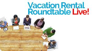 Join our our experts at the Roundtable for an open discussion to help vacation rental owners and property managers use the advantages of niche marketing to ensure optimal rental success.